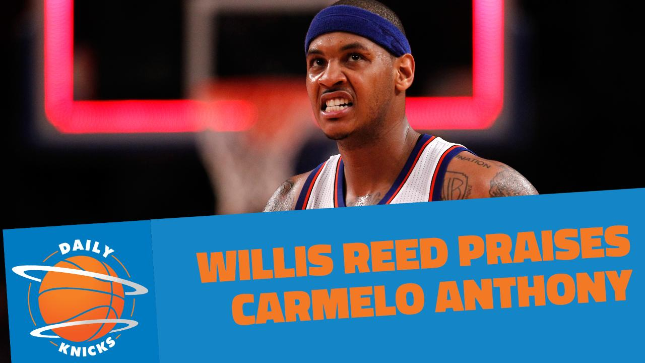 New York Knicks Willis Reed Raves About Carmelo Anthony